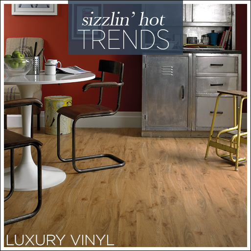 Sizzlin hot trends - Luxury Vinyl Flooring